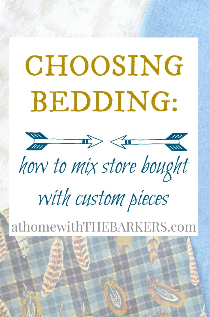 Choosing Bedding how to mix store bought with custom pieces