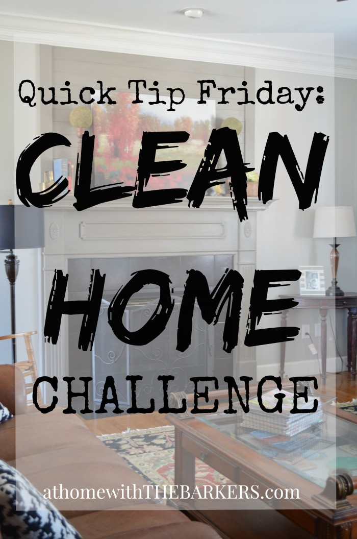 Clean Home Challenge - Quick Tip Friday - athomewiththebarkers.com