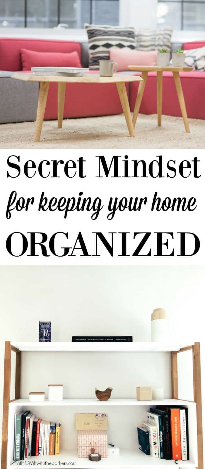 Secret Mindset for keeping your home Organized for good!