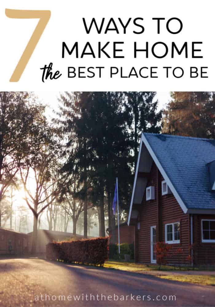 Make home the best place to be