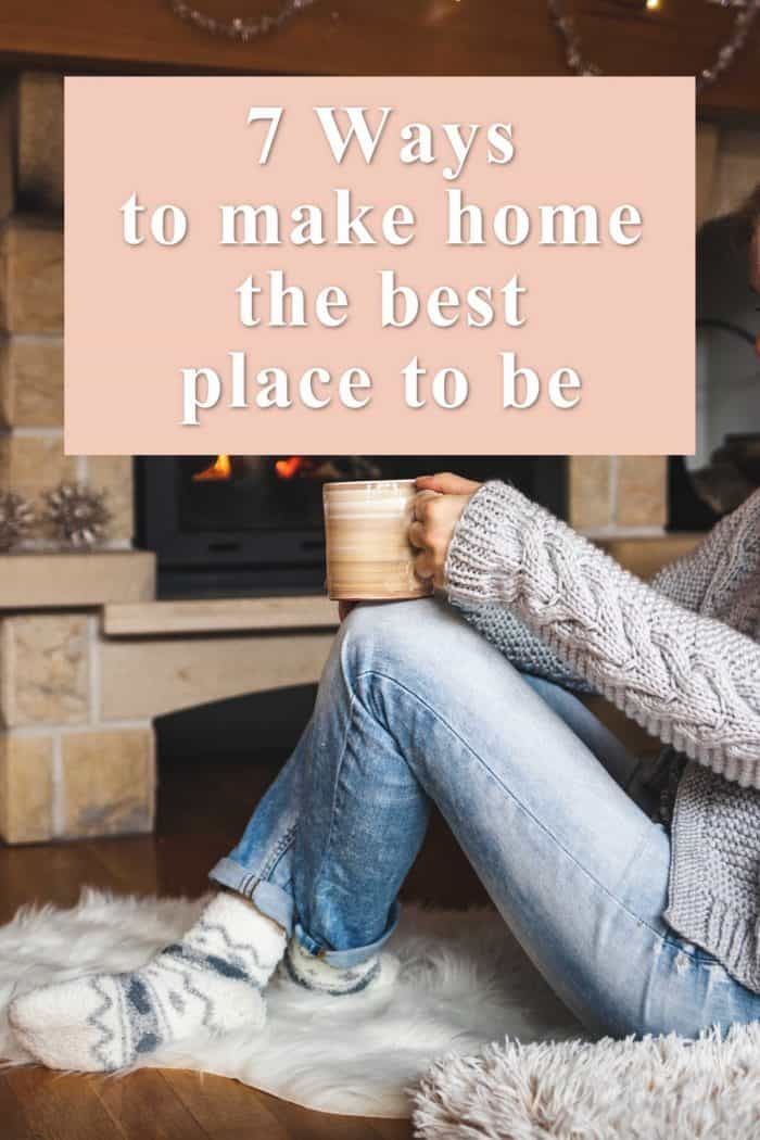 7 Ways to make home great